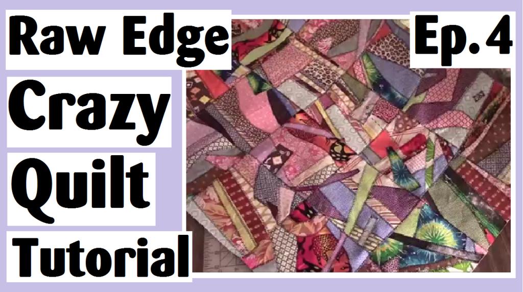 raw edge crazy quilt tutorial episode 4 darlene michaud