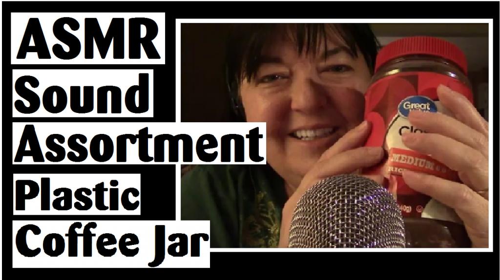 asmr sound assortment plastic coffee jar sounds darlene michaud